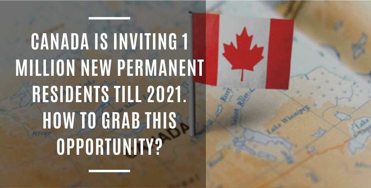 Canada is inviting 1 million New Permanent residents till 2021.