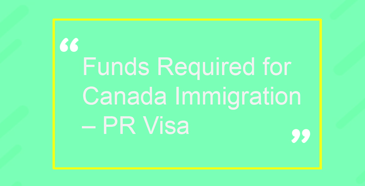 Funds for Canada Immigration – PR Visa