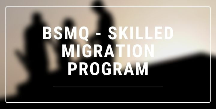 BSMQ – Skilled migration program