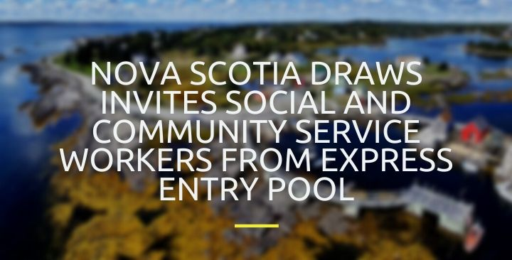 Nova Scotia draws invites Social and Community Service Workers from Express Entry pool