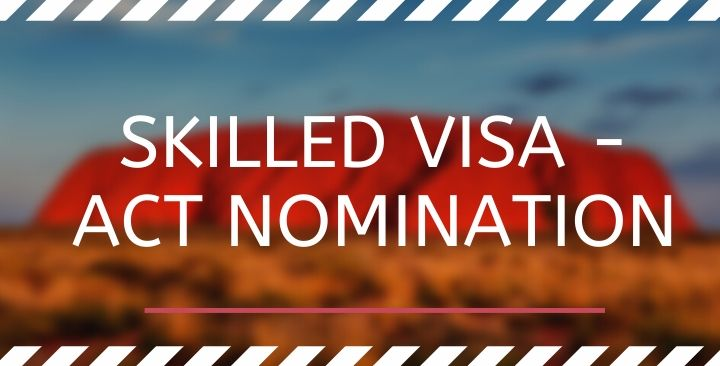 SKILLED VISA – ACT NOMINATION