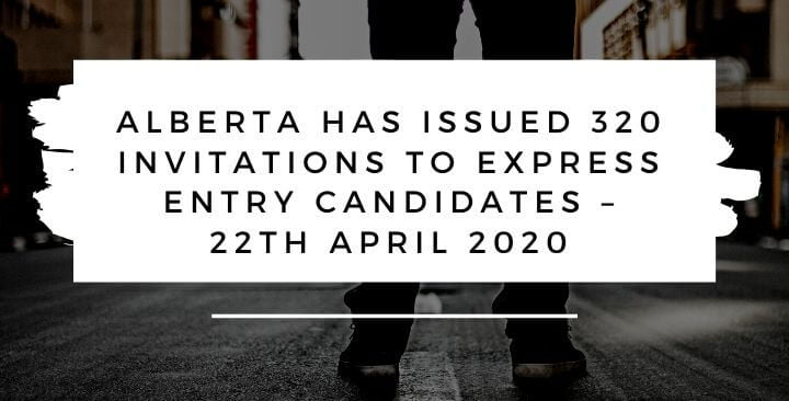 Alberta has issued 320 invitations to Express Entry candidates – 22th April 2020