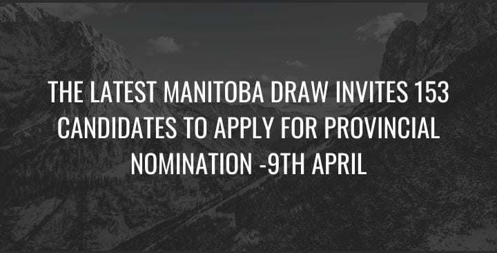 The latest Manitoba draw invites 153 candidates to apply for provincial nomination -9th April
