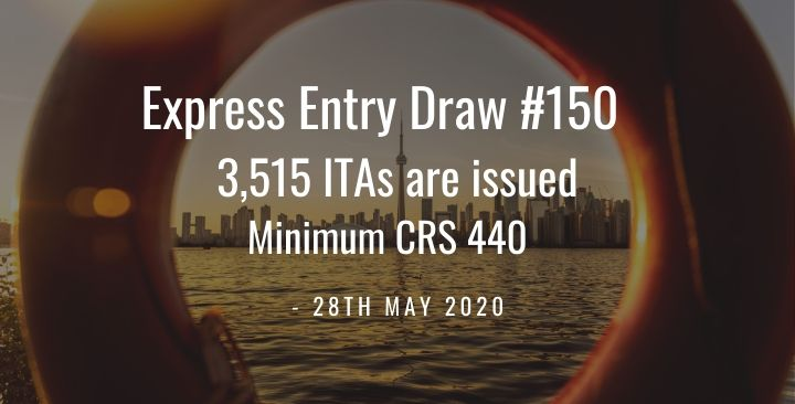 Express Entry 150th Draw has issued 3,515 ITAs with only 440 CRS – 28th May 2020